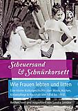 Sandra Lembke: Scheuersand & Schnürkorsett - Wie Frauen lebten und litten.